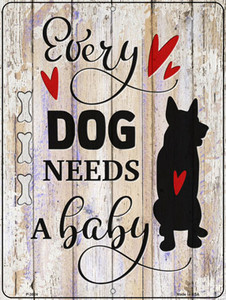 Every Dog Needs A Baby Wholesale Novelty Metal Parking Sign