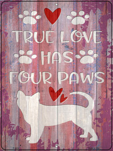 True Love Has Four Paws Wholesale Novelty Metal Parking Sign
