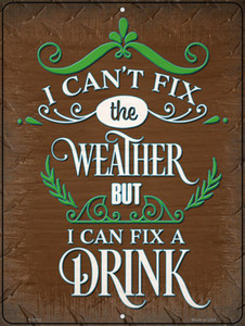 Cant Fix The Weather Wholesale Novelty Metal Parking Sign