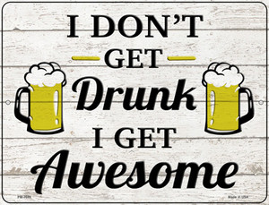 Drunk Get Awesome Wholesale Novelty Mini Metal Parking Sign