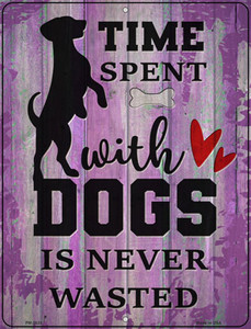 Time With Dogs Never Wasted Wholesale Novelty Mini Metal Parking Sign