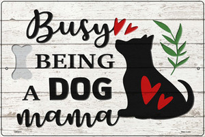 Busy Being Dog Mama Wholesale Novelty Large Metal Parking Sign