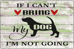 Cant Bring Dog Not Going Wholesale Novelty Large Metal Parking Sign