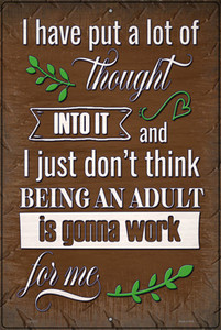Being An Adult Isnt Gonna Work Wholesale Novelty Large Metal Parking Sign