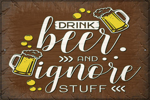 Drink Beer and Ignore Stuff Wholesale Novelty Large Metal Parking Sign