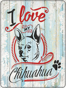 I Love My Chihuahua Wholesale Novelty Metal Parking Sign