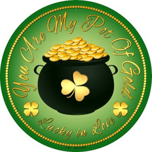 You Are My Pot Of Gold Wholesale Novelty Metal Circular Sign