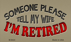 Tell My Wife I Am Retired Wholesale Novelty Metal Magnet M-9424