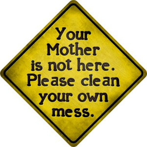 Clean Your Own Mess Wholesale Novelty Metal Crossing Sign