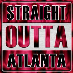 Straight Outta Atlanta Wholesale Novelty Metal Square Sign