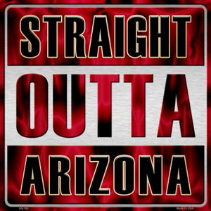 Straight Outta Arizona Wholesale Novelty Metal Square Sign
