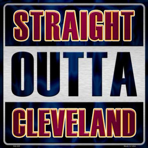 Straight Outta Cleveland Wholesale Novelty Metal Square Sign SQ-225