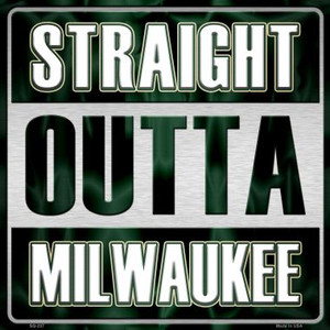 Straight Outta Milwaukee Wholesale Novelty Metal Square Sign SQ-237