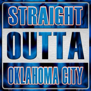 Straight Outta Oklahoma City Wholesale Novelty Metal Square Sign SQ-241
