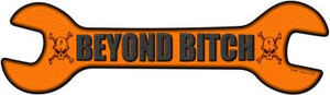 Beyond Bitch Wholesale Novelty Metal Wrench Sign
