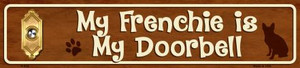 My Frenchie Is My Doorbell Small Street Signs Wholesale Novelty Metal
