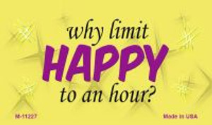 Why Limit Happy To An Hour Novelty Wholesale Magnet M-11227