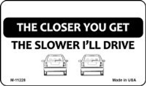 The Closer You Get The Slower I'll Drive Novelty Wholesale Magnet M-11228