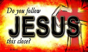 Do You Follow Jesus This Close Novelty Wholesale Magnet