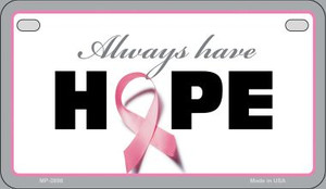 Always Have Hope Novelty Wholesale Motorcycle License Plate MP-2898