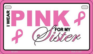 I Wear Pink For My Sister Novelty Wholesale Motorcycle License Plate MP-2901