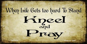 Life Gets Hard Kneel and Pray Novelty Wholesale Bicycle License Plate BP-9854