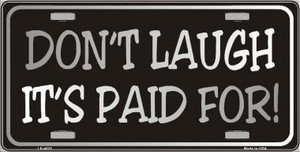 Dont Laugh Its Paid For Wholesale Metal Novelty License Plate
