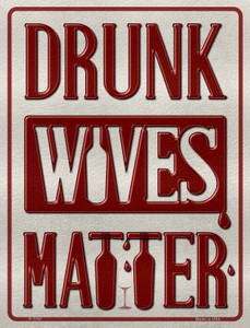 Drunk Wives Matter Wholesale Metal Novelty Parking Sign P-1757