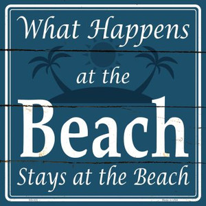 Happens At The Beach Stays At The Beach Wholesale Novelty Square Sign SQ-322