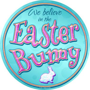We Believe in the Easter Bunny Wholesale Novelty Metal Circular Sign C-833