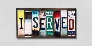 I Served Wholesale Novelty License Plate Strips Wood Sign WS-239