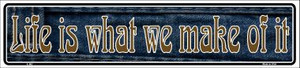 Life is What We Make Of It Wholesale Novelty Metal Vanity Small Street Signs K-007