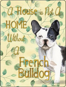 Not A Home Without A French Bulldog Wholesale Novelty Parking Sign P-1971