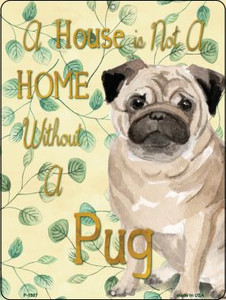 Not A Home Without A Pug Wholesale Novelty Parking Sign P-1987