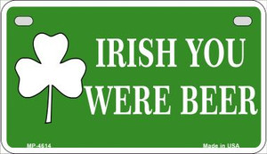 Irish You Were Beer Wholesale Metal Novelty Motorcycle License Plate MP-4614