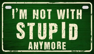 Im Not With Stupid Anymore Wholesale Metal Novelty Motorcycle License Plate MP-8803