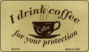 I Drink Coffee Wholesale Metal Novelty Magnet M-8750