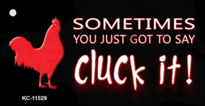 Sometimes You Just Got To Say Cluck It Wholesale Novelty Key Chain KC-11529