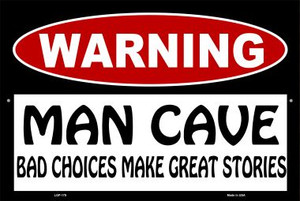 Man Cave Bad Choices Great Stories Wholesale Metal Novelty Large Parking Sign LGP-179