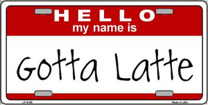 Gotta Latte Wholesale Metal Novelty License Plate LP-5185