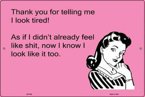 Thank you for telling me I look tired say E-Card Wholesale Metal Novelty Large Parking Sign LGP-902