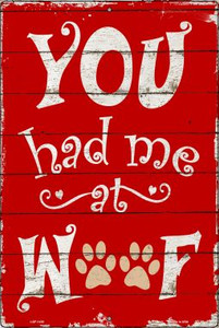 Had Me At Woof Wholesale Metal Novelty Large Parking Sign LGP-1430