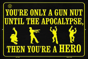You Are Only A Gun Nut Until The Apocalypse Wholesale Metal Novelty Large Parking Sign LGP-1497