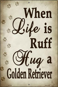 When Life Is Ruff Hug A Golden Retriever Wholesale Metal Novelty Large Parking Sign LGP-1545