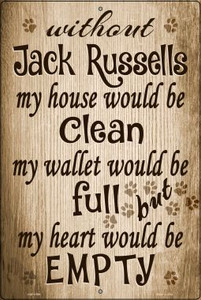 Without Jack Russells My House Would Be Clean Wholesale Metal Novelty Large Parking Sign LGP-1594
