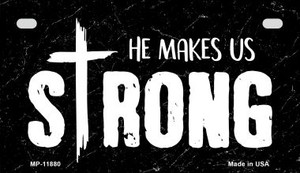 He Makes Us Strong Wholesale Novelty Metal Motorcycle Plate MP-11880