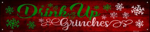 Drink Up Grinches Wholesale Novelty Metal Street Sign ST-908