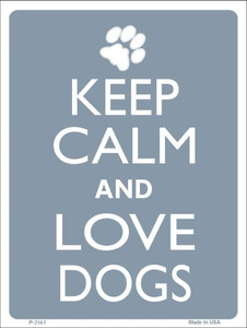 Keep Calm And Love Dogs Wholesale Metal Novelty Parking Sign P-2141