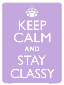 Keep Calm And Stay Classy Wholesale Metal Novelty Parking Sign P-2145