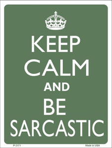 Keep Calm and Be Sarcastic Wholesale Metal Novelty Parking Sign P-2171